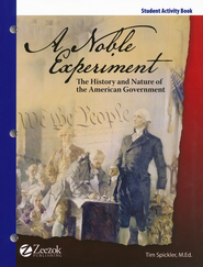A Noble Experiment: The History and Nature of the American Government Student Workbook  -              By: Tim Spickler