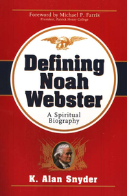 Defining Noah Webster: A Spiritual Biography   -     By: K. Alan Snyder