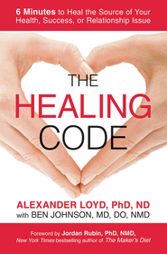 The Healing Code: 6 Minutes to Heal the Source of Your Health, Success, or Relationship Issue - eBook  -     By: Alex Loyd Ph.D., Ben Johnson M.D.