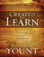Created to Learn: A Christian Teacher's Introduction to Educational Psychology, Second Edition - eBook  -     By: William R. Yount