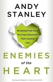 Enemies of the Heart: Breaking Free from the Four Emotions That Control You - eBook  -     By: Andy Stanley