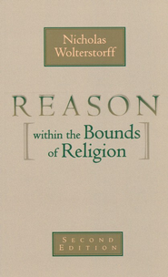 Reason Within the Bounds of Religion   -              By: Nicholas Wolterstorff