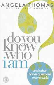 Do You Know Who I Am? And Other Brave Questions Women Ask - Slightly Imperfect  -     By: Angela Thomas