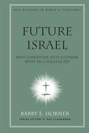 Future Israel: Why Christian Anti-Judaism Must Be Challenged - eBook  -     By: Barry Horner