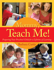 Mommy, Teach Me: Preparing Your Preschool Child for a Lifetime of Learning - eBook  -     By: Barbara Curtis