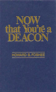 Now That You're a Deacon - eBook  -     By: Howard B. Foshee