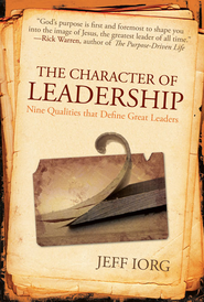 The Character of Leadership: Nine Qualities that Define Great Leaders - eBook  -     By: Jeff Iorg