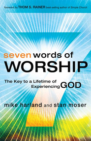 Seven Words of Worship: The Key to a Lifetime of Experiencing God - eBook  -     By: Mike Harland, Stan Moser