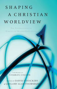 Shaping a Christian Worldview: The Foundation of Christian Higher Education - eBook  -     Edited By: David S. Dockery, Gregory A. Thornbury     By: David Dockery & Greg Thornbury