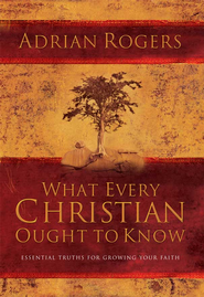 What Every Christian Ought to Know: Essential Truths for Growing Your Faith - eBook  -     By: Adrian Rogers