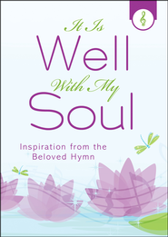 It Is Well with My Soul: Inspiration from the Beloved Hymn  -              By: Darlene Franklin
