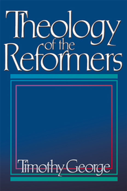 Theology of the Reformers - eBook  -     By: Timothy George