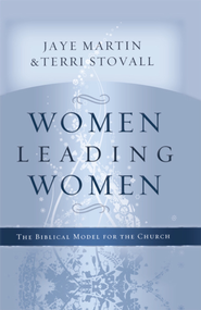 Women Leading Women: The Biblical Model for the Church - eBook  -     By: Jaye Martin, Terri Stovall