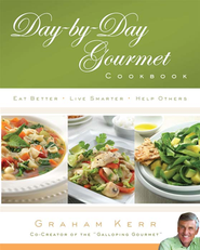 Day-by-Day Gourmet Cookbook: Recipes and Reflections for Better Living - eBook  -     By: Graham Kerr