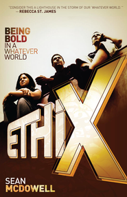 ETHIX: Being Bold in a Whatever World - eBook  -     By: Sean McDowell