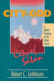 City of God, City of Satan: A Biblical Theology of the Urban City - eBook  -     By: Robert Linthicum