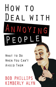 How to Deal with Annoying People - eBook  -     By: Bob Phillips, Kimberly Alyn