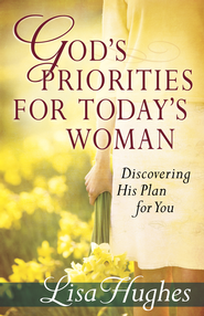 God's Priorities for Today's Woman - eBook  -     By: Lisa Hughes