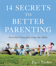 14 Secrets to Better Parenting: Powerful Principles from the Bible - eBook  -     By: Dave Earley