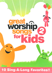 Great Worship Songs for Kids Volume 2: 10 Sing-A-Long Favorites!  DVD  -