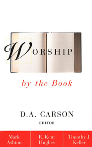Worship by the Book: Thinking Biblically About Worship: From Theology to Practice  -     Edited By: D.A. Carson     By: Edited by D.A. Carson