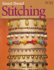 Seed Bead Stitching: Creative Variations on Traditional Techniques  -     By: Beth Stone