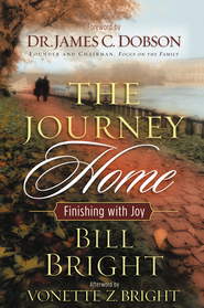 The Journey Home: Finishing with Joy - eBook  -     By: Bill Bright