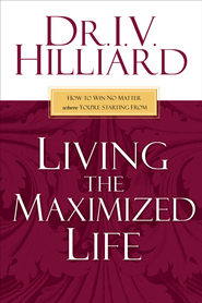 Living the Maximized Life: How to Win No Matter Where You're Starting From - eBook  -     By: Dr. I.V. Hilliard