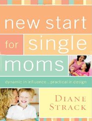New Start for Single Moms Facilitator's Guide: Dynamic in InfluencePractical in Design - eBook  -     By: Diane Strack