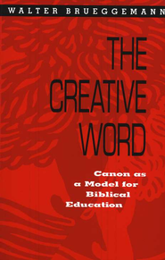 The Creative Word: Canon as Model for Biblical Education  -              By: Walter Brueggemann