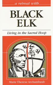 Black Elk: Living in the Sacred Hoop  -     By: Marie Therese Archambault