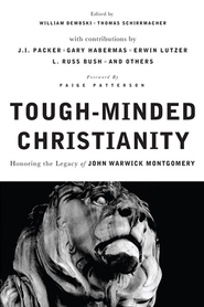 Tough-Minded Christianity: Legacy of John Warwick Montgomery - eBook  -     Edited By: William A. Dembski, Thomas Schirrmacher     By: Edited by William Dembski & Thomas Schirrmacher