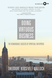 Doing Virtuous Business: The Remarkable Success of Spiritual Enterprise - eBook  -     By: Theodore Roosevelt Malloch