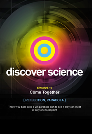 Discover Science: Come Together Reflection, Parabola  -