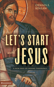 Let's Start with Jesus: A New Way of Doing Theology - eBook  -     By: Dennis F. Kinlaw