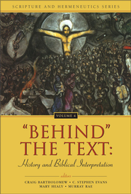 'Behind' the Text: History and Biblical Interpretation - eBook  -     Edited By: Craig Bartholomew, C. Stephen Evans, Mary Healy, Murray Rae     By: Edited by C. Bartholomew, C.S. Evans, M. Healy & M. Rae