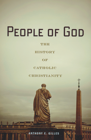 People of God: The History of Catholic Christianity   -              By: Anthony E. Gilles