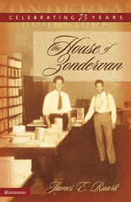 The House of Zondervan: Celebrating 75 Years / New edition - eBook  -     By: Jim Ruark