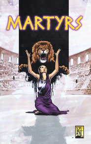 Martyrs: Volume 1  -     By: Ben Avery, Rene Gutteridge, Lee Wanaselja