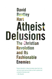 Atheist Delusions: The Christian Revolution and Its Formidable Enemies  -              By: David Bentley Hart