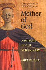 Mother of God: A History of the Virgin Mary  -     By: Miri Rubin