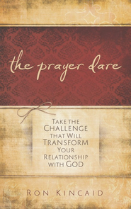Prayer Dare: Take the Challenge That Will Transform Your Relationship With God - eBook  -     By: Ron Kincaid