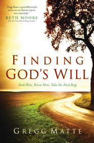Finding God's Will: Seek Him, Know Him, Take the Next Step - eBook  -     By: Gregg Matte