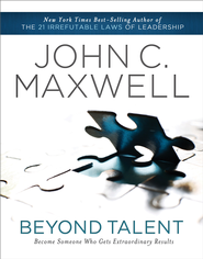Beyond Talent: Become Someone Who Gets Extraordinary Results - eBook  -     By: John C. Maxwell