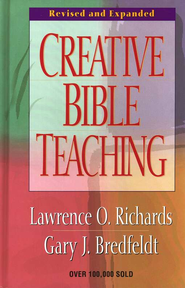 Creative Bible Teaching, Revised & Expanded   -              By: Lawrence O. Richards, Gary J. Bredfeldt