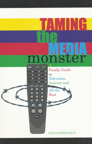Taming the Media Monster: Family Guide to Television, Internet and All the Rest  -     By: Dan Andriacco