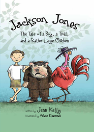 Jackson Jones, Book 2: The Tale of a Boy, a Troll, and a Rather Large Chicken - eBook  -     By: Jenn L. Kelly