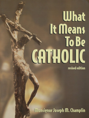 What It Means to Be Catholic, Rev Ed.   -     By: Msgr. Joseph M. Champlin