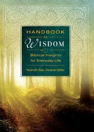 Handbook to Wisdom: Biblical Insights for Everyday Life - eBook  -     By: Kenneth D. Boa