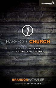 Barefoot Church: Serving the Least in a Consumer Culture - eBook  -     By: Brandon Hatmaker